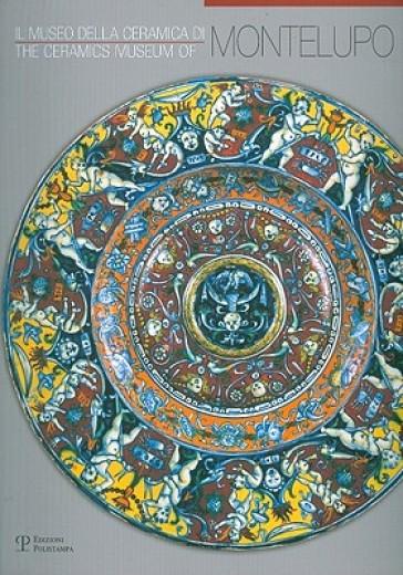 Il museo della ceramica di Montelupo. Ediz. italiana e inglese - Fausto Berti | Rochesterscifianimecon.com
