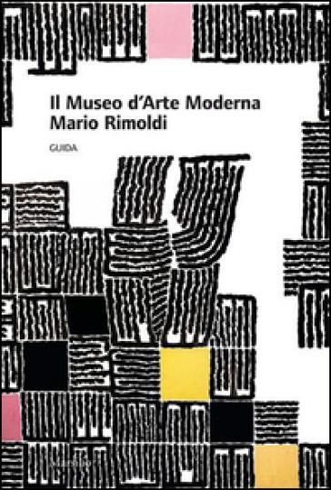 Il museo d'arte moderna Mario Rimoldi. Guida - A. Bigontina |