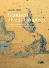Il museo diventa impresa. Il marketing museale per il break even di un luogo da vivere quotidianamente