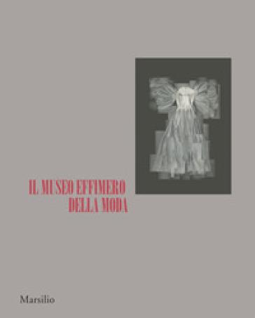 Il museo effimero della moda. Catalogo della mostra (Firenze, 14 giugno-22 ottobre 2017). Ediz. illustrata - O. Saillard | Rochesterscifianimecon.com