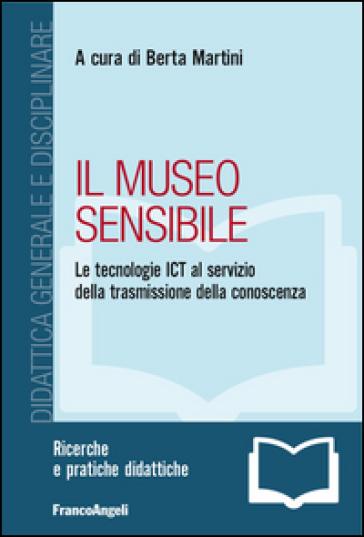 Il museo sensibile. Le tecnologie ICT al servizio della trasmissione della conoscenza - B. Martini | Ericsfund.org