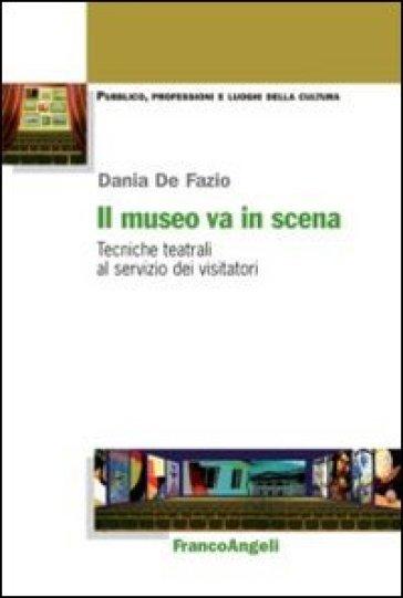 Il museo va in scena. Tecniche teatrali al servizio dei visitatori - Dania De Fazio | Thecosgala.com
