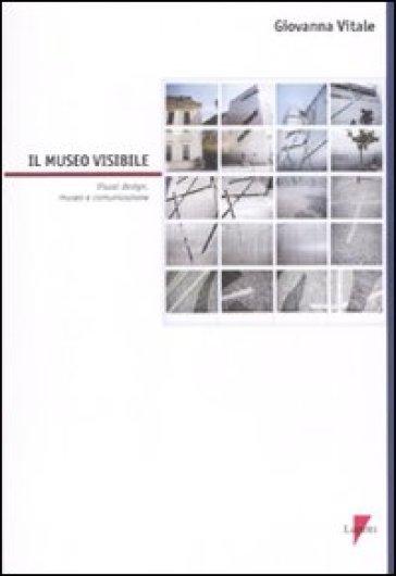 Il museo visibile. Visual design, museo e comunicazione. Con CD-ROM - Giovanna Vitale |