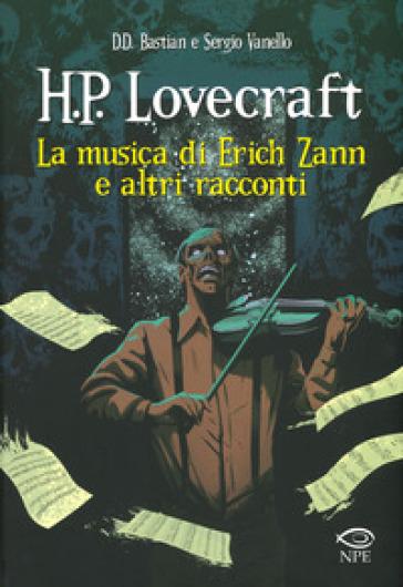 La musica di Erich Zann e altri racconti da H. P. Lovecraft - D.D. Bastian |
