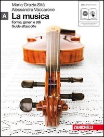 La musica. Forme, generi e stili. Vol. A. Per le Scuole superiori. Con CD Audio formato MP3. Con espansione online - M. Grazia Sità |