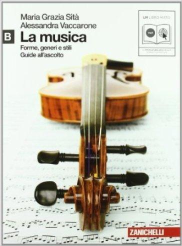 La musica. Forme, generi e stili. Vol. B. Per le Scuole superiori. Con CD Audio formato MP3. Con espansione online - M. Grazia Sità |