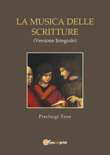 La musica delle Scritture. Ediz. integrale - Pierluigi Toso | Rochesterscifianimecon.com