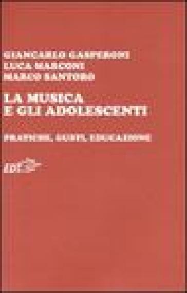 La musica e gli adolescenti. Pratiche, gusti, educazione - Giancarlo Gasperoni | Rochesterscifianimecon.com
