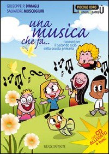 Una musica che fa... Canzoni per il 2° ciclo. Con CD Audio - Giuseppe P. Dimagli  