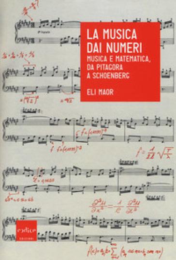 La musica dai numeri. Musica e matematica da Pitagora a Schoenberg - Eli Maor |