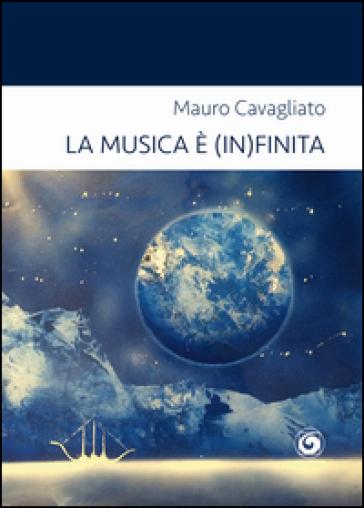 La musica è (in)finita. Autobiografia musicale di un fanatico moderato - Mauro Cavagliato | Kritjur.org