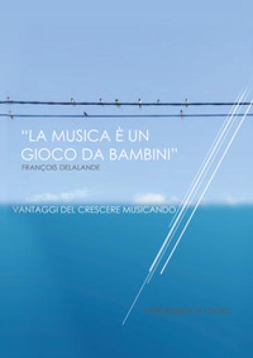 La musica è un gioco da ragazzi - Mariangela Di Loreto |