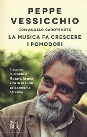 La musica fa crescere i pomodori. Il suono, le piante e Mozart: la mia vita in ascolto dell'armonia naturale - Peppe Vessicchio | Thecosgala.com