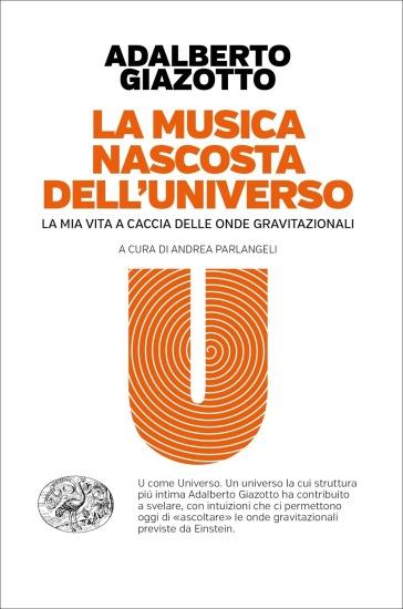 La musica nascosta dell'universo. La mia vita a caccia delle onde gravitazionali - Adalberto Giazotto | Jonathanterrington.com