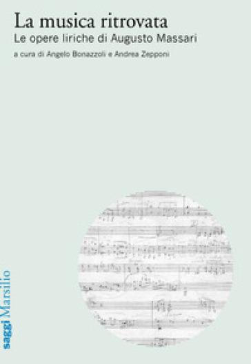 La musica ritrovata. Le opere liriche di Augusto Massari - Annarita Zepponi | Rochesterscifianimecon.com