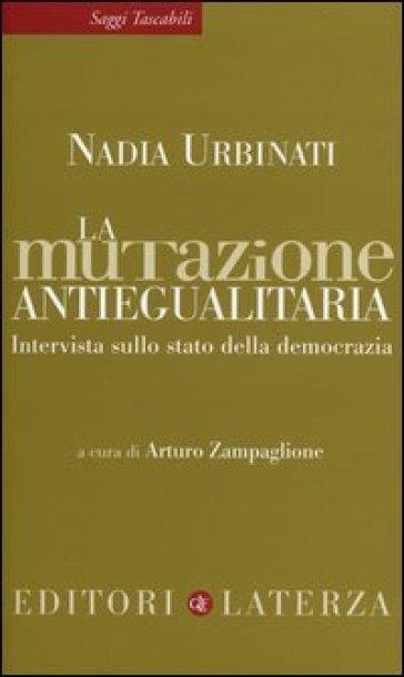 La mutazione antiegualitaria. Intervista sullo stato della democrazia - Nadia Urbinati |
