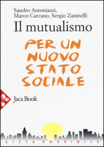 Il mutualismo. Per un nuovo stato sociale - Sandro Antoniazzi |