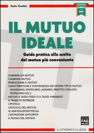 Il mutuo ideale. Guida pratica alla scelta del mutuo più conveniente. Con aggiornamento online - Paolo Tonalini | Thecosgala.com