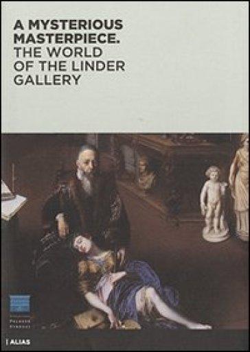 A mysterious masterpiece. The world of the Linder Gallery. Ediz. illustrata - James Bradburne  