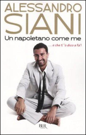 Un napoletano come me ...e che t''o dico a fà! - Alessandro Siani   Thecosgala.com