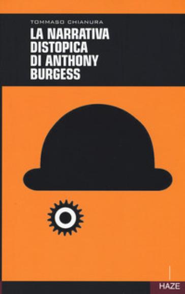 La narrativa distopica di Anthony Burgess - Tommaso Chianura | Rochesterscifianimecon.com
