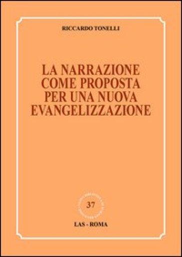 La narrazione come proposta per una nuova evangelizzazione - Riccardo Tonelli |