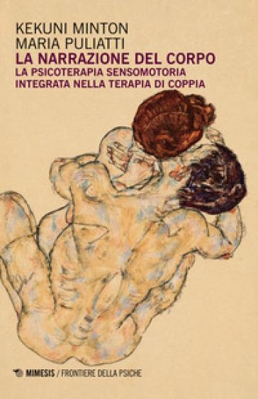 La narrazione del corpo. La psicoterapia sensomotoria integrata nella terapia di coppia - Kekuni Minton | Jonathanterrington.com
