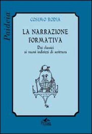 La narrazione formativa. Dai classici ai nuovi indirizzi di scrittura - Cosimo Rodia |