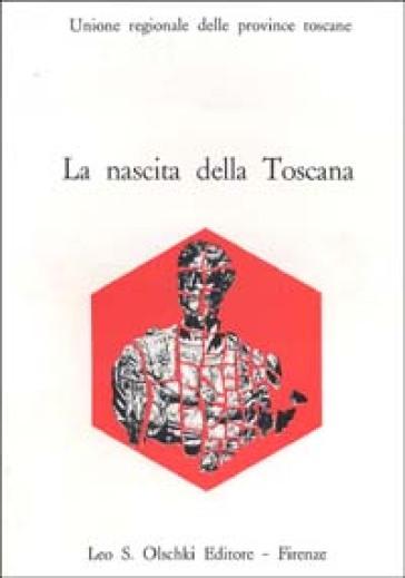 La nascita della Toscana. Dal Convegno di studi per il IV centenario della morte di Cosimo I de' Medici