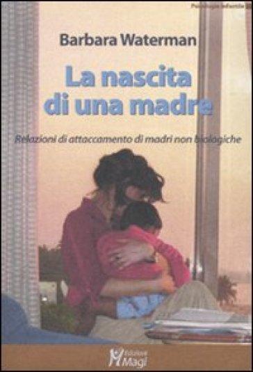 La nascita di una madre. Relazioni di attaccamento di madri non biologiche - Barbara Waterman   Thecosgala.com