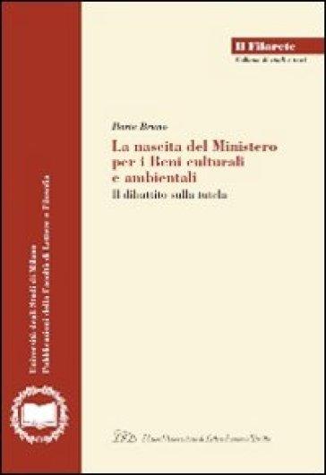 La nascita del ministero per i beni culturali e ambientali. Il dibattito sulla tutela - Ilaria Bruno |