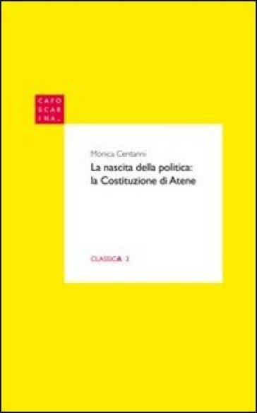 La nascita della politica. La Costituzione di Atene - Monica Centanni |