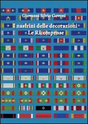 I nastrini delle decorazioni. Le ricompense - Giovanni Silvio Govoni |
