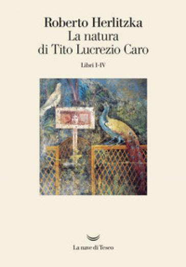 La natura di Tito Lucrezio Caro. Libri I-IV - Roberto Herlitzka pdf epub