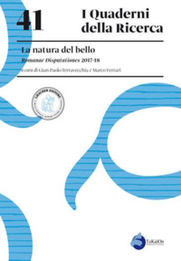 La natura del bello. Romanae Disputationes 2017-18 - G. P. Terravecchia |