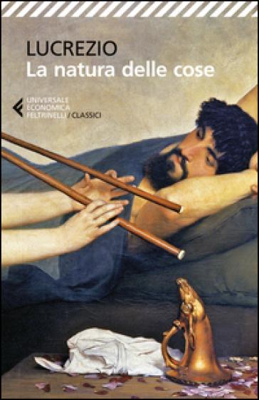 La natura delle cose. Testo latino a fronte - Tito Lucrezio Caro |