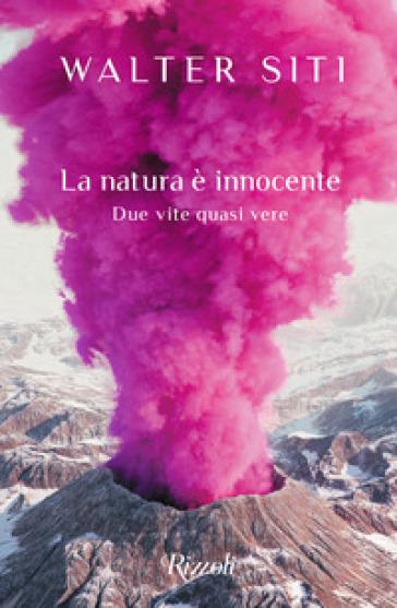 La natura è innocente. Due vite quasi vere - Walter Siti | Thecosgala.com