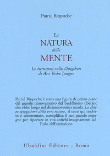 La natura della mente. Le istruzioni sullo Dzogchen di Aro Yeshe Jungne - Patrul Rinpoche |