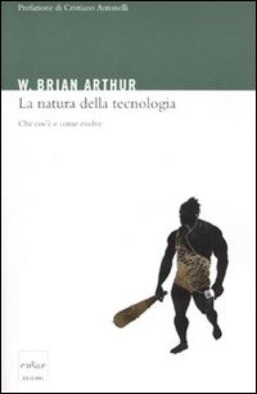 La natura della tecnologia. Che cos'è e come evolve - William Brian Arthur   Thecosgala.com