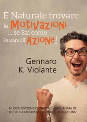 E naturale trovare le motivazioni... se sai come passare all'azione! - Gennaro K. Violante | Rochesterscifianimecon.com