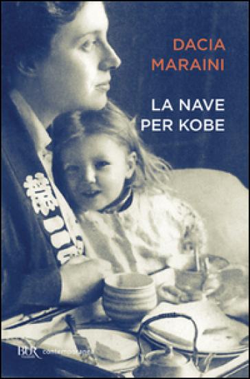 La nave per Kobe. Diari giapponesi di mia madre - Dacia Maraini | Rochesterscifianimecon.com