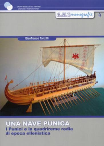 Una nave punica. I punici e la quadrireme rodia di epoca ellenistica - Gianfranco Tanzilli |