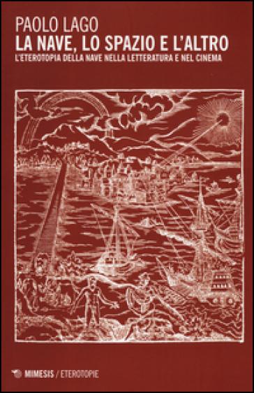 La nave, lo spazio e l'altro. L'eterotopia della nave nella letteratura e nel cinema - Paolo Lago pdf epub