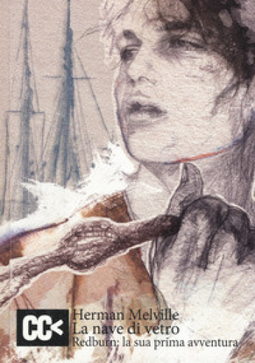 La nave di vetro. Redburn: la sua prima avventura - Herman Melville |