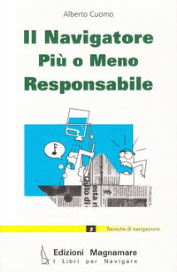 Il navigatore più o meno responsabile - Alberto Cuomo | Rochesterscifianimecon.com