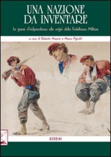 Una nazione da inventare. Le guerre d'indipendenza alle origini della fratellanza militare - R. Mancini | Kritjur.org
