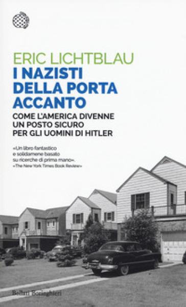 I nazisti della porta accanto. Come l'America divenne un porto sicuro per gli uomini di Hitler - Eric Lichtblau | Thecosgala.com