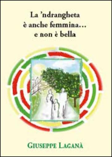 La 'ndrangheta è anche femmina... e non è bella - Giuseppe Laganà |