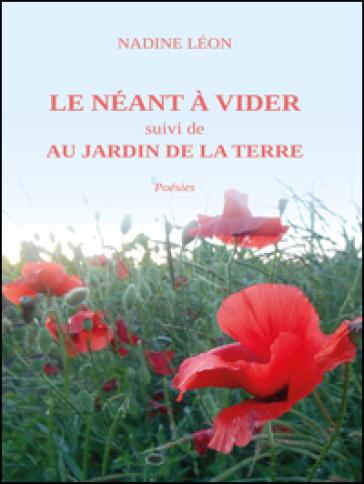 Le néant à vider suivi de Au jardin de la terre - Nadine Léon |