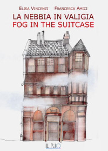La nebbia in valigia-Fog in the suitcase. Ediz. bilingue - Elisa Vincenzi | Kritjur.org